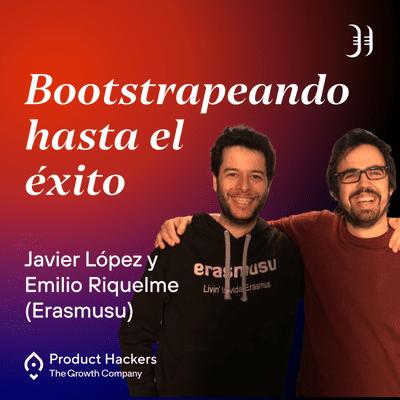 Growth y negocios digitales 🚀 Product Hackers - #197 – Bootstrapeando hasta el éxito con Javier López y Emilio Nicolás (Erasmusu)