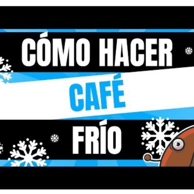 Café y Ná - El podcast sobre café - Café y Ná   Ep.6 Como hacer café frío   Cafeyna.club