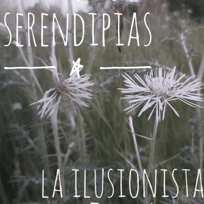 La Ilusionista - La Ilusionista desde el sótano: Serendipias