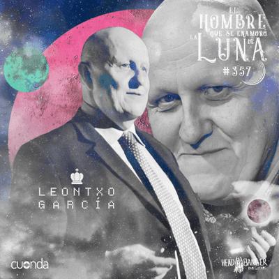 El hombre que se enamoró de la Luna - Leontxo García #Luna357