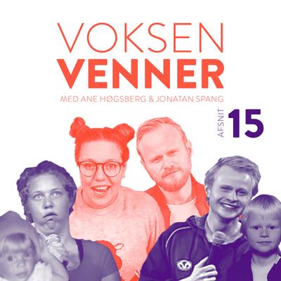 """Voksenvenner - Episode 15 - """"nu, hvor jeg har set dig optræde"""" og venneforelskelse 2.0"""