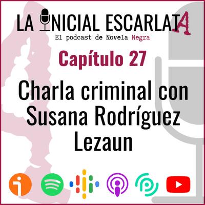 La Inicial Escarlata: El podcast de novela negra - Capítulo 27: Charla criminal con Susana Rodríguez Lezaun (@SusanaRLezaun)