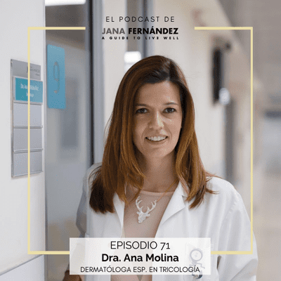 El podcast de Jana Fernández - Todo sobre el cabello: cómo tratar la alopecia, qué son las canas y cómo cuidar la microbiota del cuero cabelludo, con la doctora Ana Molina