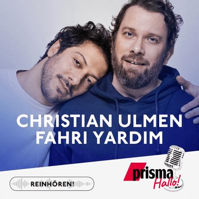 HALLO! – der prisma-Podcast - Christian Ulmen & Fahri Yardim – entwaffnend ehrlich