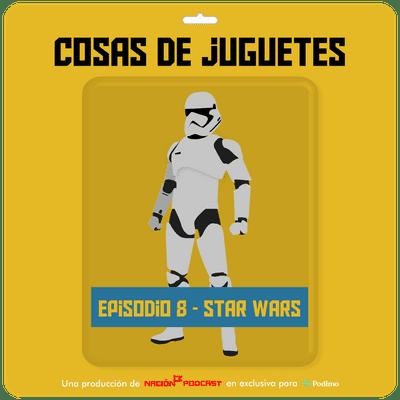 Cosas de juguetes - Episodio 8: STAR WARS