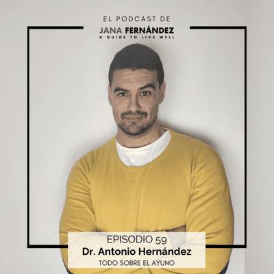El podcast de Jana Fernández - Todo sobre el ayuno, con el doctor Antonio Hernández