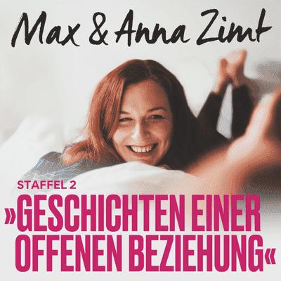 Max & Anna Zimt - Geschichten einer offenen Beziehung - Der, der auch offen lebt - von unerfülltem Sexleben und großen Kompromissen