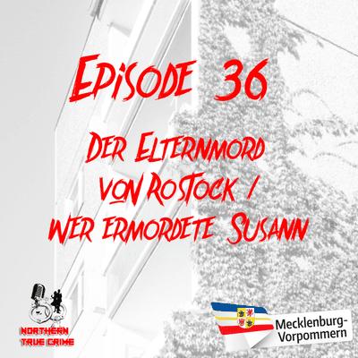 Northern True Crime - #36 Der Elternmord von Rostock / Wer ermordete Susann?