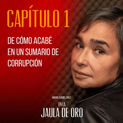 En la Jaula de Oro - E01 De cómo acabé en un sumario de corrupción