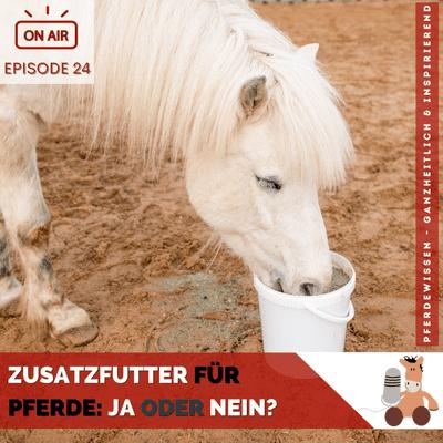 Pferdewissen - ganzheitlich & inspirierend mit Sandra Fencl - Zusatzfutter für Pferde: Ja oder Nein?