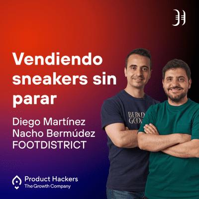 Growth y negocios digitales 🚀 Product Hackers - Vendiendo Sneakers sin parar con Diego Martínez y Nacho Bermúdez de FOOTDISTRICT