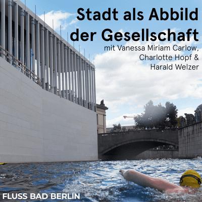 """FLUSS BAD BERLIN - Episode 3: Gartengespräch """"Die Stadt als Abbild der Gesellschaft. FLUSS BAD BERLIN als öffentlicher Raum des 21. Jahrhunderts?"""""""