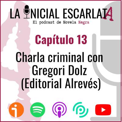 La Inicial Escarlata: El podcast de novela negra - Capítulo 13: Charla criminal con Gregori Dolz (Editorial Alrevés)