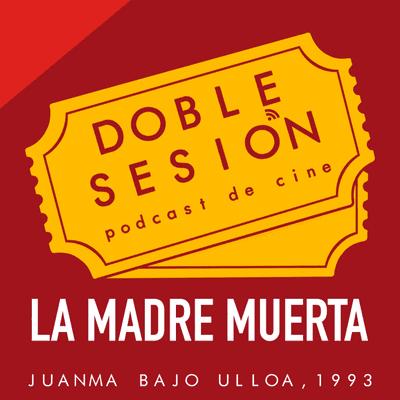 Doble Sesión Podcast de Cine - La Madre Muerta (Juanma Bajo Ulloa, 1993)