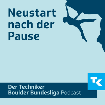 Techniker Boulder Bundesliga Podcast - Zurück nach der Pause