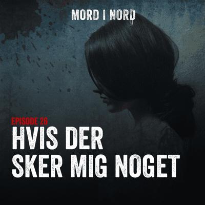 Mord i nord - Episode 26: Hvis der sker mig noget