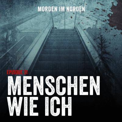 Morden im Norden - Episode 31: Menschen wie ich