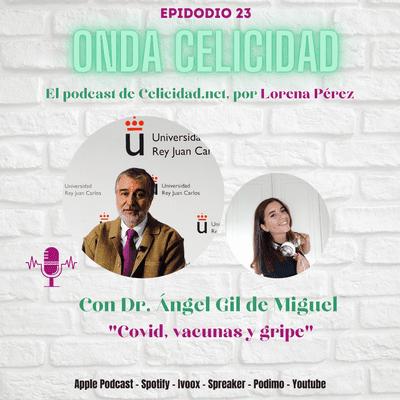 Onda Celicidad - OC023 - COVID, vacunas y gripe, con el Dr. Ángel Gil de Miguel