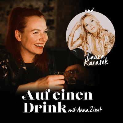 Auf einen Drink mit Anna Zimt - #8 Warum willst du anderen gefallen? - mit Laura Karasek