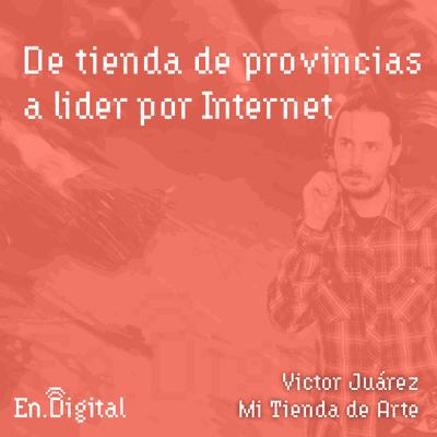 Growth y negocios digitales 🚀 Product Hackers - #136 – Mi Tienda de Arte: De tienda de provincias a líder en Internet con Victor Juárez