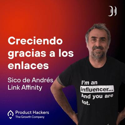 Growth y negocios digitales 🚀 Product Hackers - Creciendo gracias a los enlaces con Sico de Andrés de Link Affinity