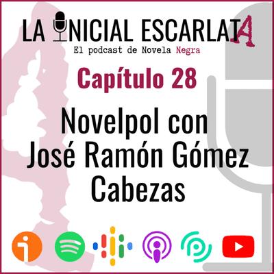 La Inicial Escarlata: El podcast de novela negra - Capítulo 28: Novelpol con José Ramón Gómez Cabezas (@JoserraGomezCab)