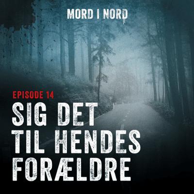 Mord i nord - Episode 14: Sig det til hendes forældre