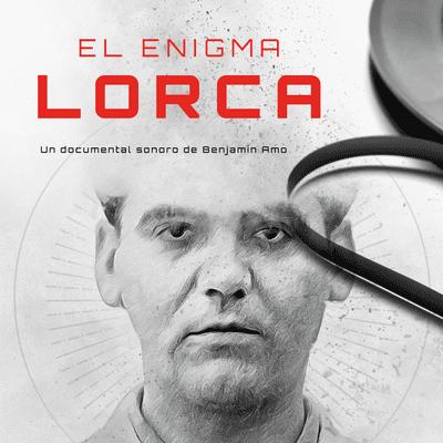 El enigma Lorca - Episodio 5: ¿Dónde está su cuerpo?
