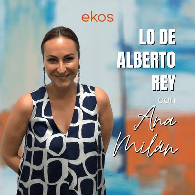 Lo de Alberto Rey - Lo de Ana Milán