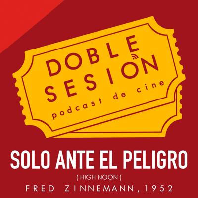 Doble Sesión Podcast de Cine - Solo Ante El Peligro (Fred Zinnemann, 1952)