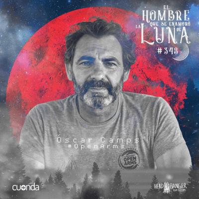 El hombre que se enamoró de la Luna - ÓSCAR CAMPS FUNDADOR Y DIRECTOR DE OPEN ARMS #LUNA348