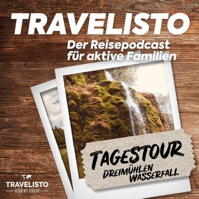 Travelisto - Der Reise-Podcast für aktive Familien - Tagestour: Dreimühlen Wasserfall in der Eifel