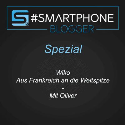 Smartphone Blogger - Der Smartphone und Technik Podcast - Spezial - Wiko, aus Frankreich an die Weltspitze.