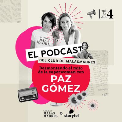 Club de Malasmadres - Desmontando el mito de la superwoman con Paz Gómez.