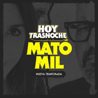 Hoy Trasnoche presenta: Mató Mil - podcast