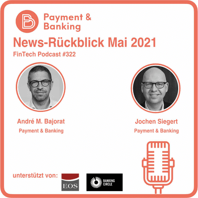 Payment & Banking Fintech Podcast - News-Rückblick Mai 21