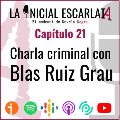 La Inicial Escarlata: El podcast de novela negra - Capítulo 21: Charla criminal con Blas Ruiz Grau (@blasruizgrau)