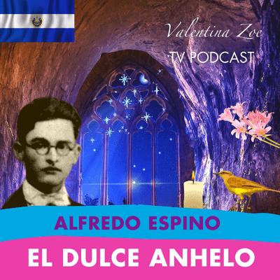 Valentina Zoe - EL DULCE ANHELO ALFREDO ESPINO 🕯️🐦   Poema El Dulce Anhelo de Alfredo Espino✨   Valentina