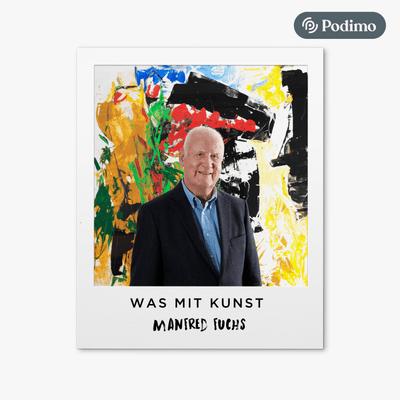 Was mit Kunst - Ein Podcast von und mit Johann König | Podimo - ...mit Manfred Fuchs