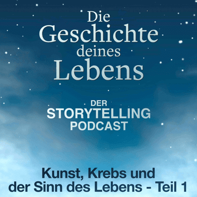 """Storytelling: Die Geschichte deines Lebens - """"Über Kunst, Krebs und Sinn im Leben - Teil 1"""""""