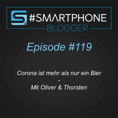 Smartphone Blogger - Der Smartphone und Technik Podcast - #119 - Corona ist mehr als nur ein Bier