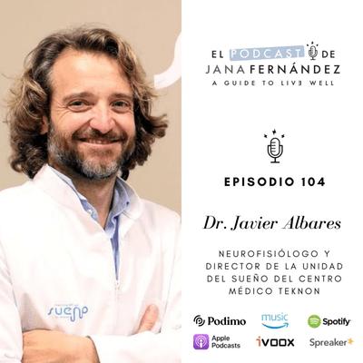 El podcast de Jana Fernández - Equilibra tus días para cuidar de tus noches: el arte de 'no hacer', con el dr. Javier Albares
