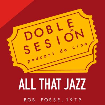 Doble Sesión Podcast de Cine - All That Jazz (Bob Fosse, 1979)