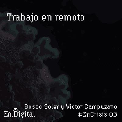 Growth y negocios digitales 🚀 Product Hackers - #EnCrisis 03: Trabajo en Remoto con Bosco Soler y Victor Campuzano