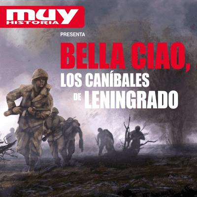 Bella Ciao, historias secretas de la Segunda Guerra Mundial - EP01 Los Caníbales de Leningrado