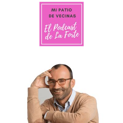 """MI PATIO DE VECINAS - EL PODCAST DE LA FORTE - RAFAEL SANTANDREU: """"Nos hablamos tan mal, que lo raro sería que no tuviésemos ansiedad"""""""
