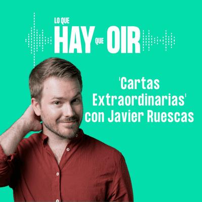 Lo que hay que oír - De eso no se habla, Cambia de hábitos y Cartas Extraordinarias, con Javier Ruescas