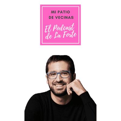 MI PATIO DE VECINAS - EL PODCAST DE LA FORTE - BORJA VILASECA: Agitador de consciencias motivado y sufrido padre entusiasmado. Un podcast muy neutro.