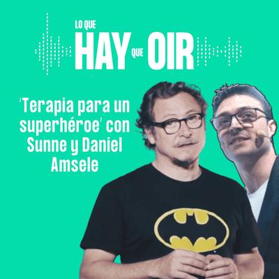 Lo que hay que oír - Cowboys de medianoche, Dermothèque y Terapia para un superhéroe, con Daniel Amselem y Sunne