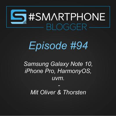 Smartphone Blogger - Der Smartphone und Technik Podcast - #094 - Samsung Galaxy NOTE 10, iPhone PRO, HarmonyOS uvm.
